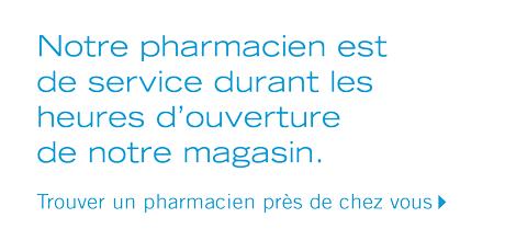 Notre pharmacien est de service durant les heures d'ouverture de notre magasin.