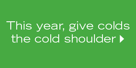 This year, give colds the cold shoulder.