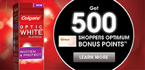 Get 500 Shoppers Optimum Bonus Points®*  when you buy any 2 participating Colgate* Optic WhiteTM products.