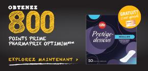 Obtenez 800points prime Pharmaprix OptimumMD* à l'achat de 2produits d'hygiène féminine Life BrandMD participants.