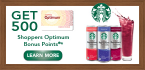 Get 500 Shoppers Optimum Bonus Points®*  when you buy any 2 participating Starbucks Refreshers® products.