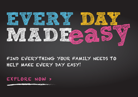 Find everything your family needs to make every day easy