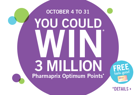You could win* 3 million Pharmaprix Optimum Bonus Points