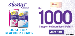 Get 1000 Shoppers Optimum Bonus Points®† when you purchase any Always Discreet liners or pads.