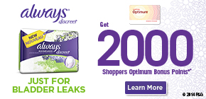 Get 2000 Shoppers Optimum Bonus Points®† when you purchase any Always Discreet underwear.