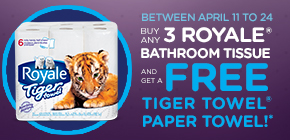 Between April 11 to 24, buy any 3 Royale® Bathroom Tissue and get a FREE Tiger Towel paper towel!*