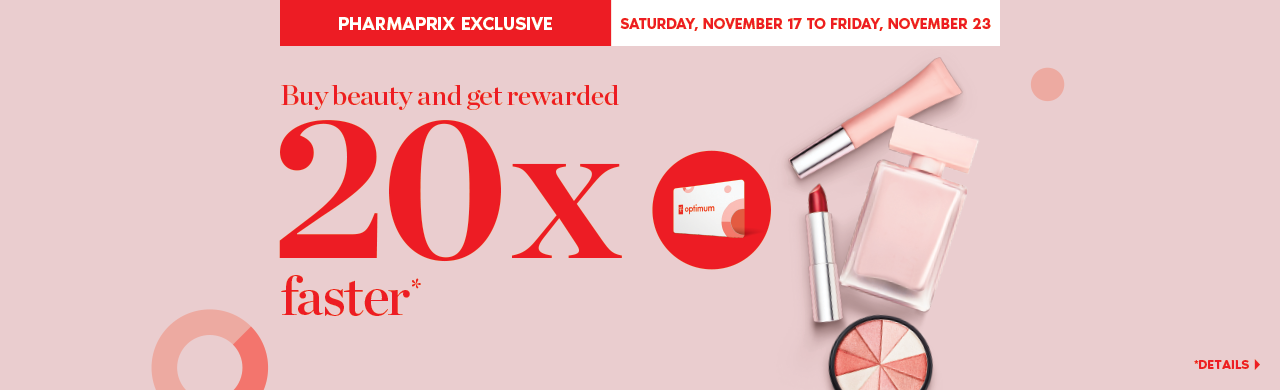 A Pharmaprix Exclusive: November 17 to 23, get 20x the PC Optimum points on cosmetics, skin care and fragrance.