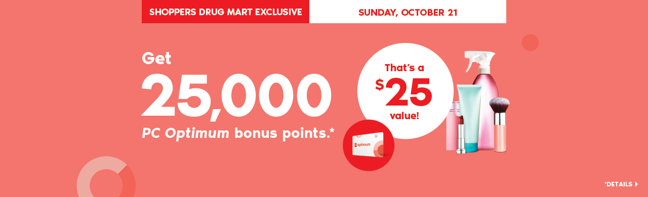 A Shoppers Drug Mart Exclusive: October 21, get 25,000 PC Optimum bonus points when you spend $75 or more on almost anything in-store
