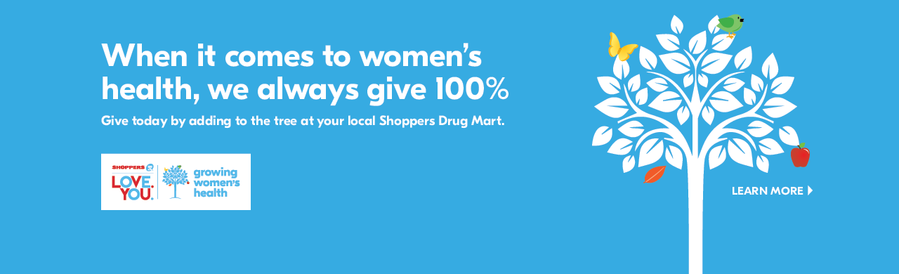 When you donate to SHOPPERS LOVE. YOU. Growing Women's Health, 100% of your donation goes to a local women's health charity.
