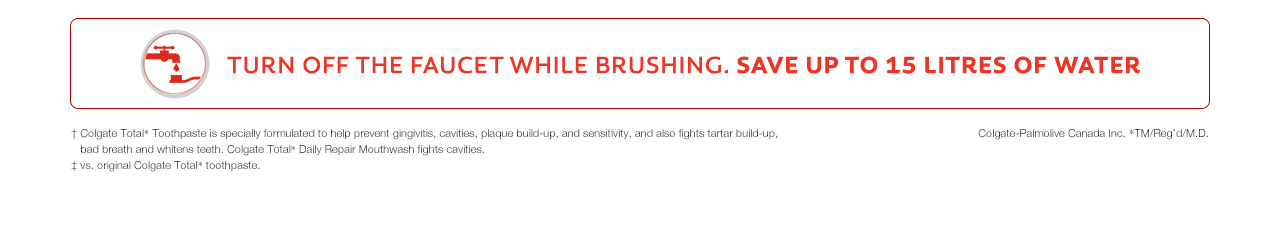 Turn off the faucet while brushing. Save up to 15 litres of water