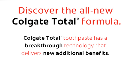 Discover the all-new Colgate Total* formula. Colgate Total* toothpaste has a breakthrough technology that delivers new additional benefits.