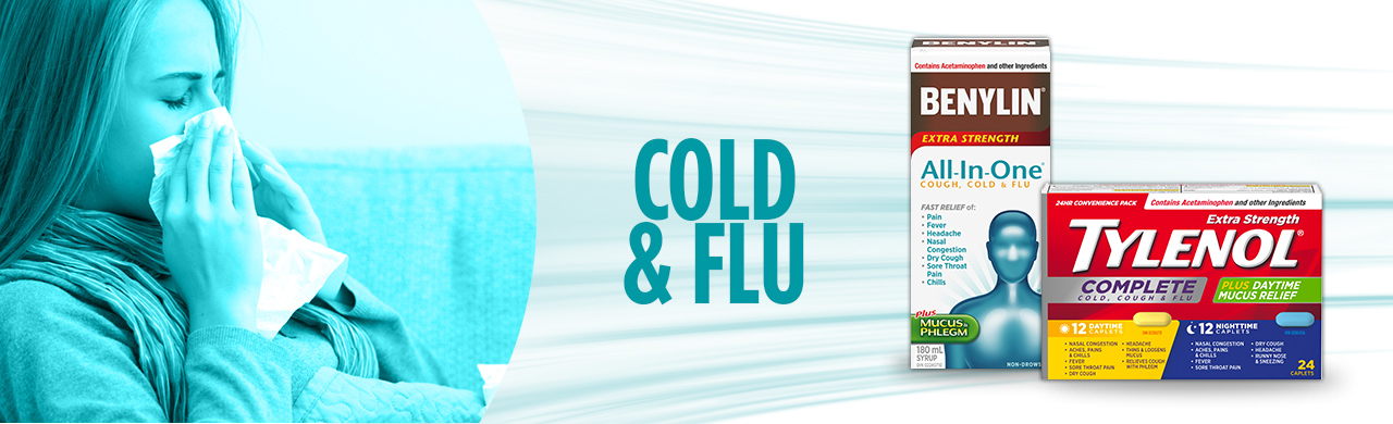 Fast, effective relief of your Cold & Flu symptoms from BENYLIN® and TYLENOL®.