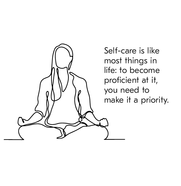 Self-care is like most things in life: to become proficient at it, you need to make it a priority.