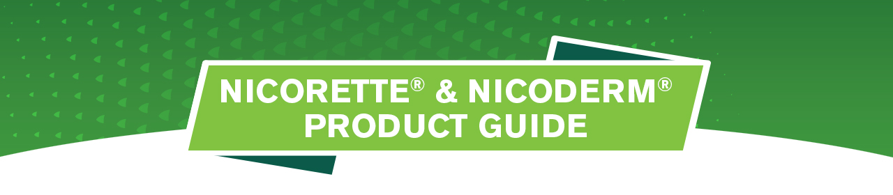 NICORETTE® and NICODERM® Product Guide.