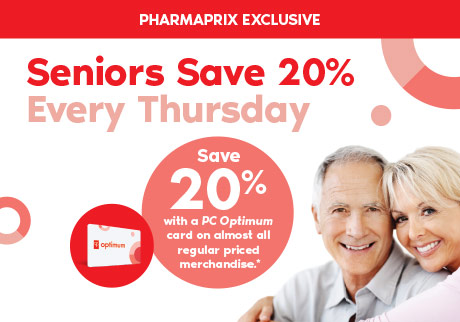A Pharmaprix Exclusive: Seniors save 20% Every Thursday. Save 20% with a PC Optimum card on almost all regular priced merchandise*.