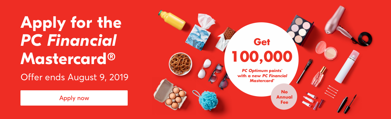 Apply for the PC Financial Mastercard® Offer ends August 9, 2019. Get 100,000 PC Optimum points* with a new PC Financial Mastercard®. No Annual Fee. Apply now.