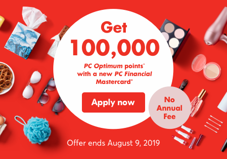 Get 100,000 PC Optimum points* with a new PC Financial Mastercard®. No Annual Fee. Offer ends August 9, 2019. Apply now.