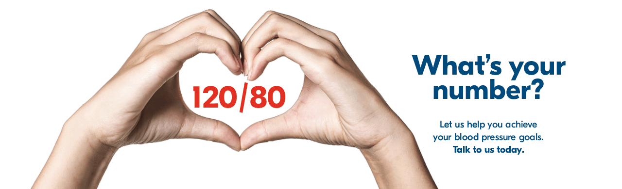 120/80. What's your number? Let us help you achieve your blood pressure goals. Talk to us today.