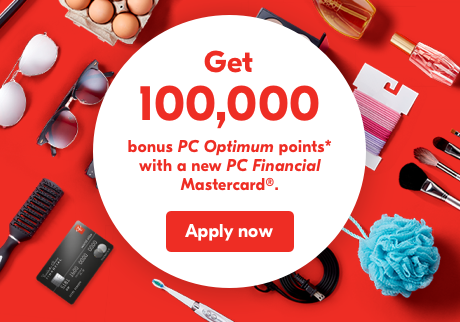 Get 100,000 bonus PC Optimum points* for a new PC Financial Mastercard®. Apply now.
