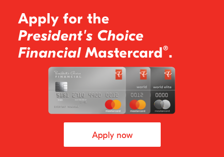 Apply for the President's Choice Financial Mastercard. Apply now.