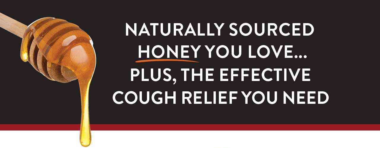 Naturally sourced honey you love…plus, the effective cough relief you need.