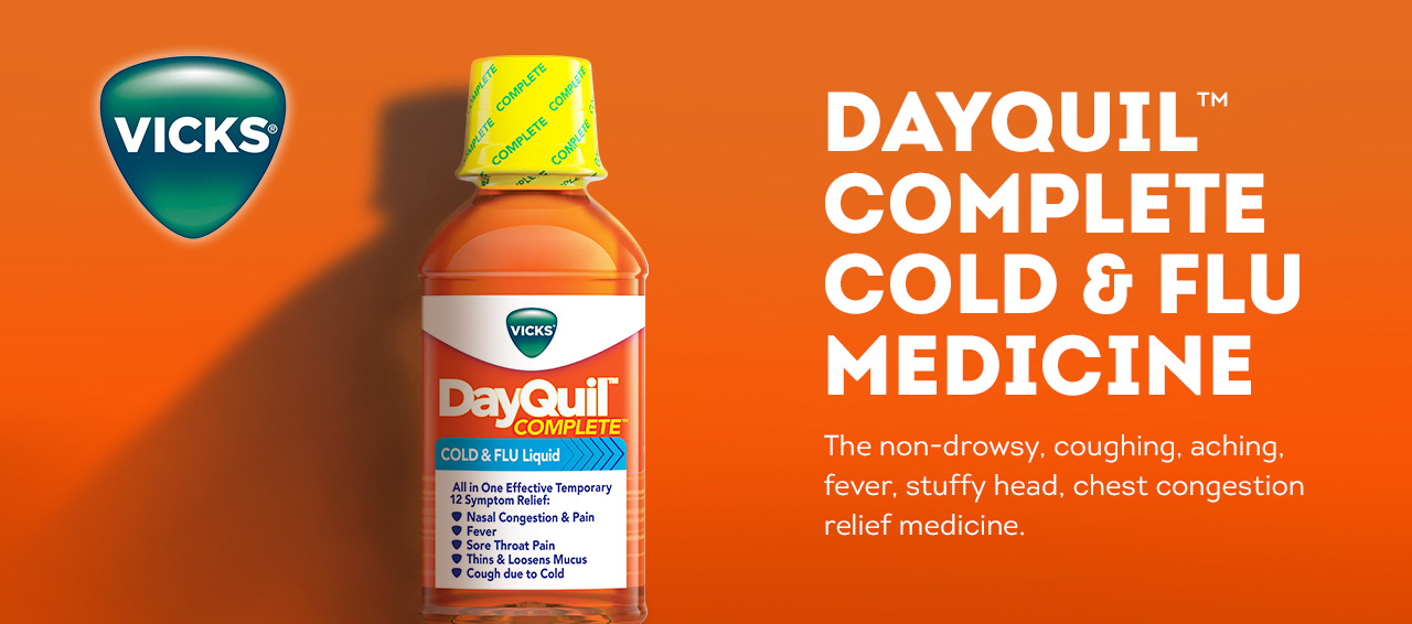 Vicks DayQuil. The non-drowsy, coughing, aching, fever, stuffy head, chest congestion relief medicine.