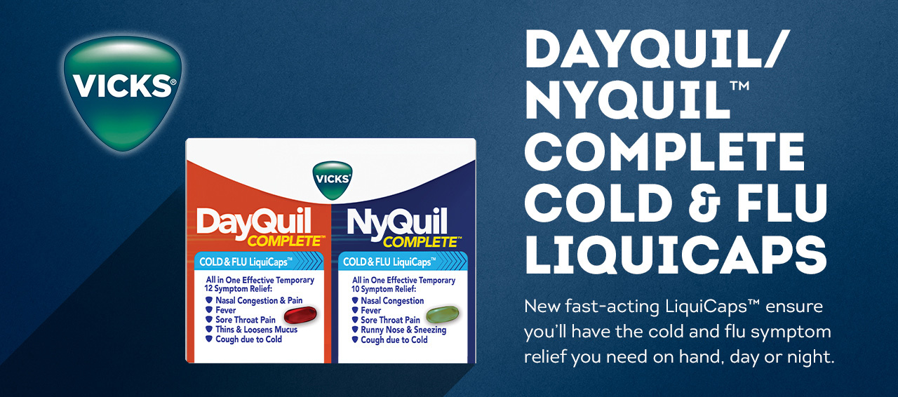 New Vicks DayQuil and NyQuil cold and flu Liquicaps ensure you'll have the cold and flu symptom relief you need on hand, day or night.