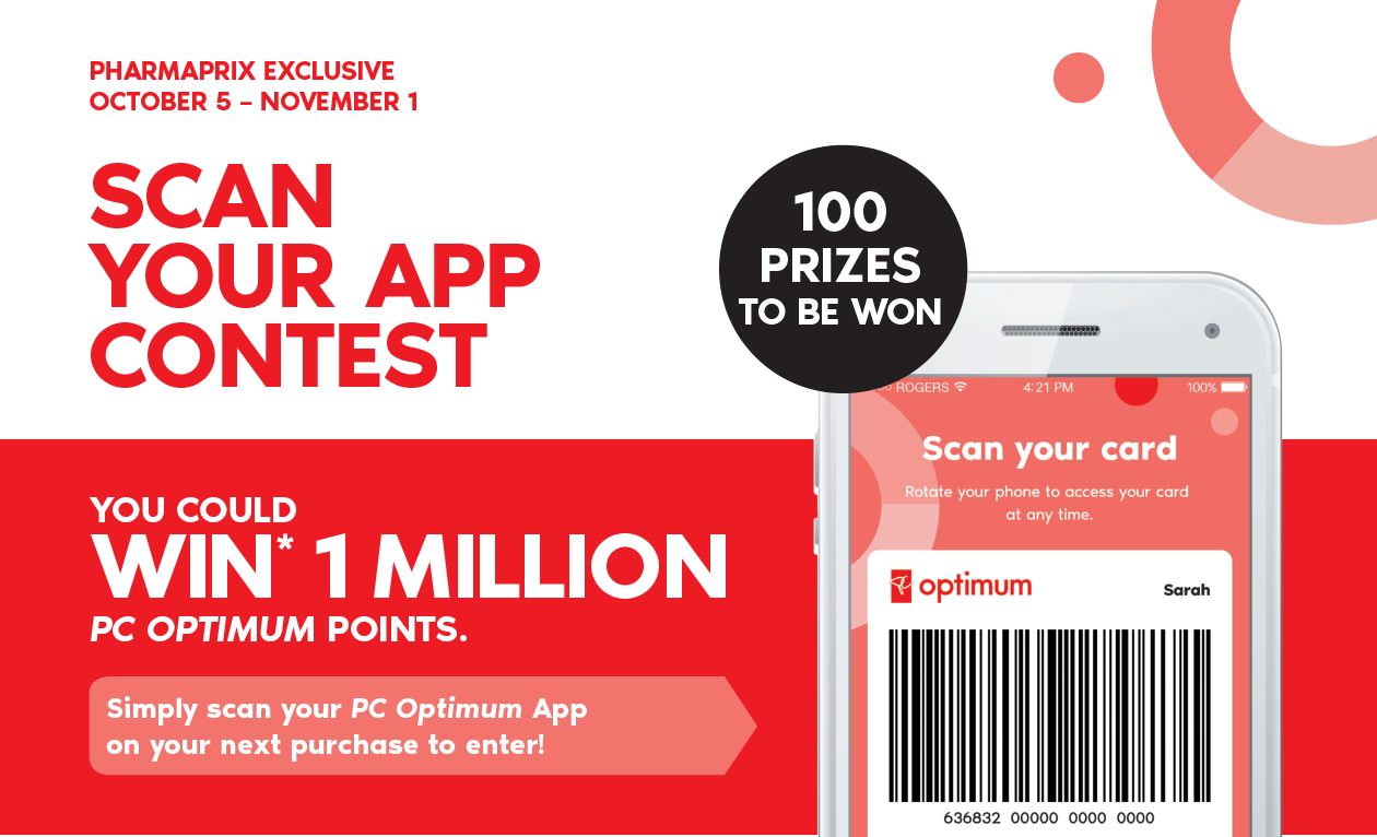 Pharmaprix Exclusive | October 5 – November 1. Scan Your App Contest. You could WIN* 1 MILLION PC Optimum points. Simply scan your PC Optimum App on your next purchase to enter!