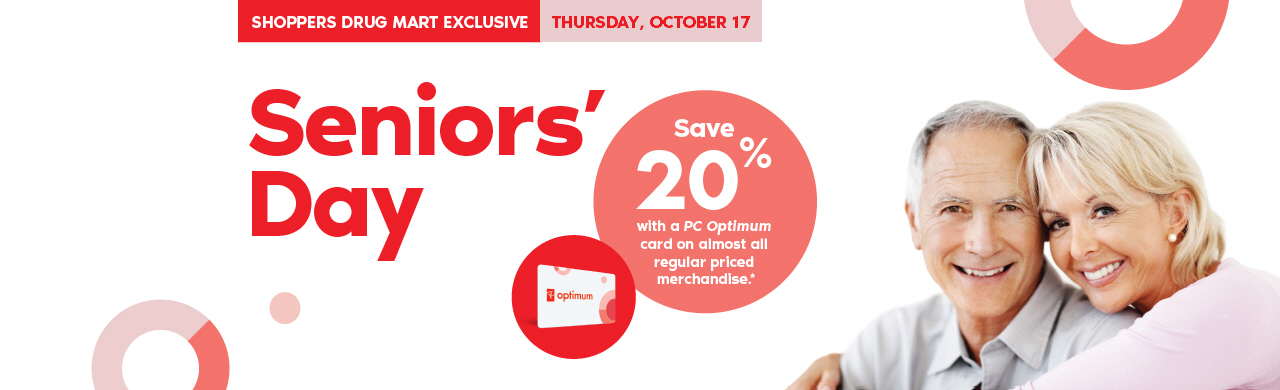 A Shoppers Drug Mart Exclusive: Thursday, October 17, is Seniors' Day. Seniors save 20% with a PC Optimum card on regularpriced merchandise.