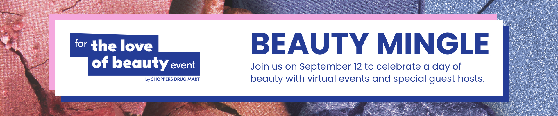 Beauty Mingle. Join us on September 12 to celebrate a day of beauty with virtual events hosted by special guests