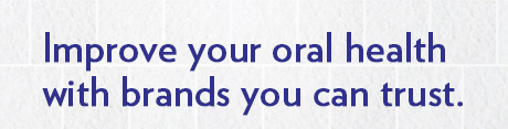 Improve your oral health with brands you trust.
