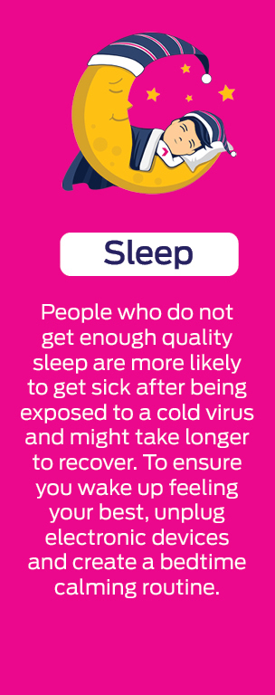 Sleep - to help build and maintain a healthy immune system
