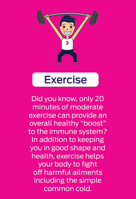 Exercise - to help build and maintain a healthy immune system