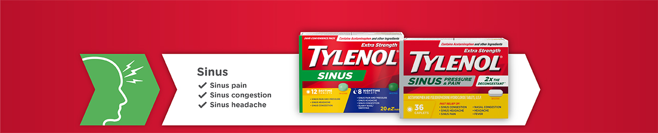 Sinus. Sinus pain. Sinus congestion. Sinus headache. Tylenol® Sinus and Tylenol® Sinus Pressue and Pain