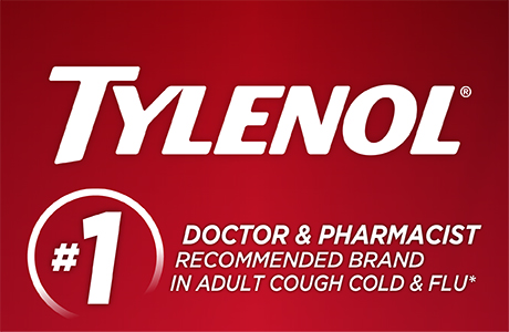 Trust TYLENOL®, the #1 Physician & Pharmacist Recommended Brand for Adult Cough, Cold & Flu