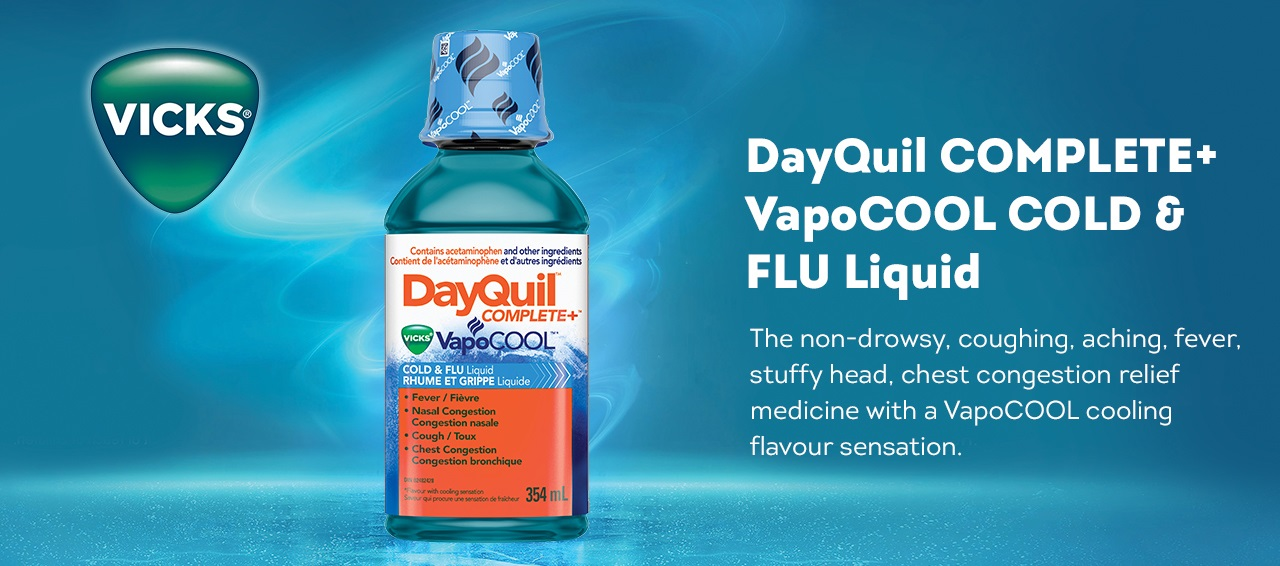 DayQuil COMPLETE plus VapoCOOL COLD & FLU Liquid. The non-drowsy coughing, aching, fever, stuffy head, chest congestion relief medicine with a VapoCOOL cooling flavour sensation.