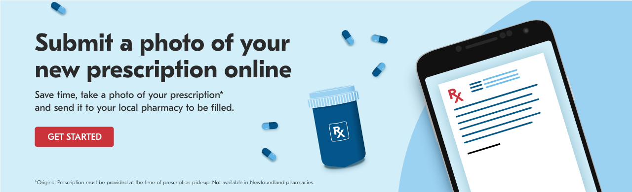 Save time, take a photo of your prescription* and sent it to your local pharmacy to be filled. Get Started.