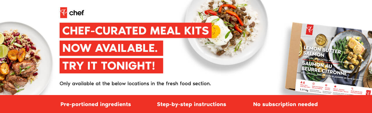 We've solved dinner, so you don't have to. PC Chef™ Meal Kits available in select stores*. Only available at the below locations in the fresh food section.