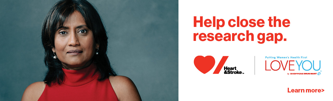 Help close the research gap. Heart & Stroke, Shoppers Love You. Learn More.