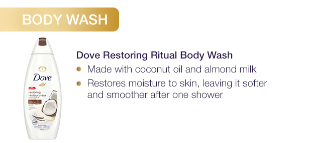Dove Restoring Ritual Body Wash. Made with coconut oil and almond milk. Restores skin, leaving it softer and smoother after one shower