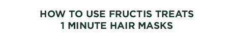 HOW TO USE FRUCTIS TREATS 1 MINUTE HAIR MASKS