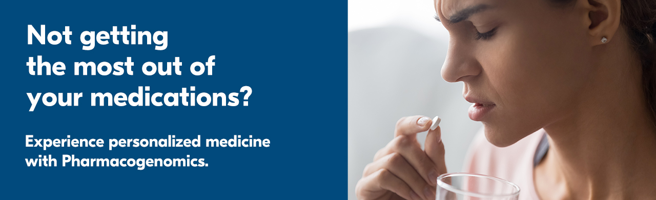 Not getting the most out of your medications? Experience personalized medicine with Pharmacogenomics.