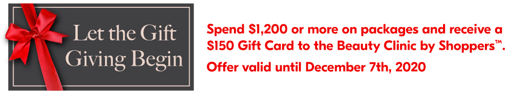 Spend $1200 or more on packages and receive a $150 Gift Card to the Beauty Clinic by Shoppers