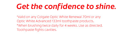 Get the confidence to shine. ‡Valid on any Colgate Optic White Renewal 70ml or any Optic White Advanced 133ml toothpaste products. †Superior sensitivity relief vs. ordinary sensitivity toothpaste containing 5% potassium nitrate (equivalent to 2% potassium ion). With regular use. Toothpaste and mouthwash fight cavities.