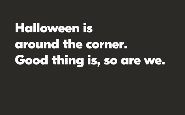 Halloween is around the corner. Good thing is, so are we. Find your nearest store.