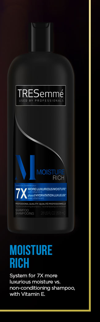 MOISTURE RICH. System for 7X more luxurious moisture vs. non-conditioning shampoo, with Vitamin E.
