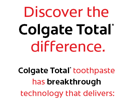 Discover the Colgate Total* difference. Colgate Total* toothpaste has breakthrough technology that delivers: