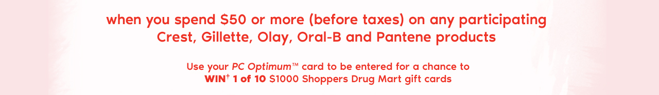 Use your PC Optimum card to be entered for a chance to win one of ten one thousand dollar Shoppers Drug Mart gift cards.
