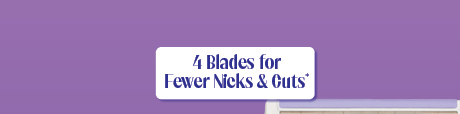 Uplift Your Skin & Spirit. 4 ultra-thin SmoothProtect™ blades for fewer nicks & cuts.* And you can skip a day or two.
