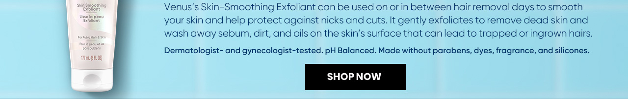 Skin Smoothing Exfoliant gently exfoliates to remove dead skin.